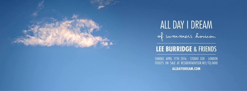 All Day I Dream of Summer's Horizon w/ Lee Burridge & Friends @ London, United Kingdom
