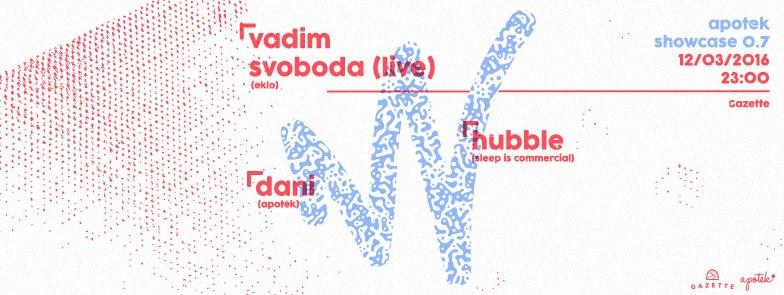 Apotek Showcase: Hubble, Vadim Svoboda [LIVE], Dani @ Cluj-Napoca, Romania